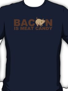 Bacon Is Meat Candy Mens Womens Hoodie / T-Shirt T-Shirt