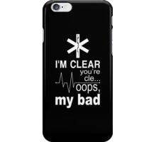 I'm Clear You're Cle... Oops, My Bad - TShirts & Hoodies iPhone Case/Skin
