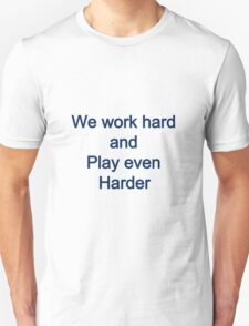 We Work Hard and play even harder T-Shirt