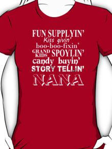 Funny Supplying Kissing Giving Boo-Boo Fixing Grand Kids Spoiling Candy Buying Story Telling Nana - TShirts & Hoodies T-Shirt