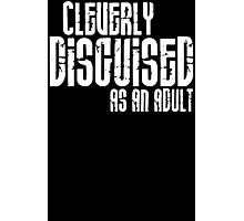 Cleverly Disguised As An Adult Mens Womens Hoodie / T-Shirt Photographic Print