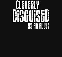 Cleverly Disguised As An Adult Mens Womens Hoodie / T-Shirt Unisex T-Shirt