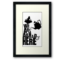 We are all made here Framed Print