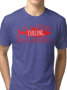 No more culling our OCEAN FRIENDS! (Sharks) Tri-blend T-Shirt