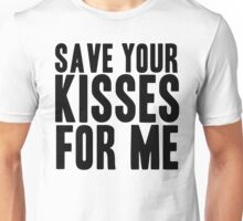 Save Your Kisses For Me Unisex T-Shirt