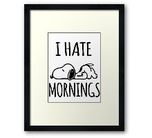 I Hate Mornings Framed Print