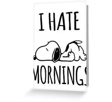 I Hate Mornings Greeting Card