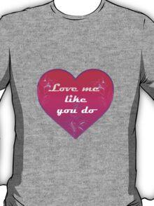 Love me like you do - Ellie Goulding T-Shirt