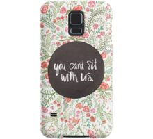 You Can't Sit with Us Samsung Galaxy Case/Skin