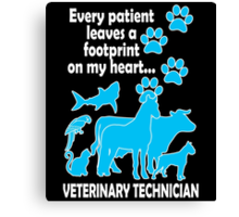 EVERY PATIENT LEAVES A FOOTPRINT ON MY HEART VETERINARY TECHNICIAN Canvas Print