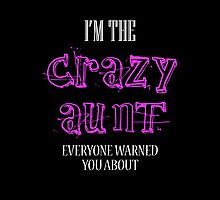 I'M The Crazy Aunt Everyone Warned You About- T-Shirts & Hoodies by justarts