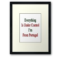Everything Is Under Control I'm From Portugal  Framed Print