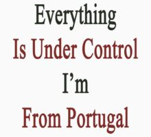 Everything Is Under Control I'm From Portugal  by supernova23