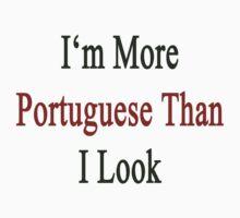 I'm More Portuguese Than I Look  by supernova23