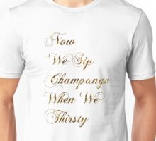 Now We Sip Champagne When We Thirsty Unisex T-Shirt