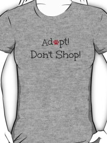 Adopt! Don't Shop! T-Shirt