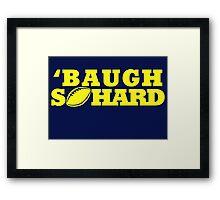 Baugh So Hard Framed Print
