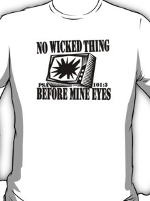 PSALMS 101:3  DONT BE A SQUARE EYES T-Shirt