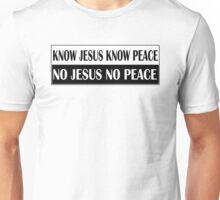 KNOW JESUS KNOW PEACE black n white Unisex T-Shirt