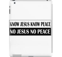 KNOW JESUS KNOW PEACE black n white iPad Case/Skin