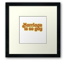 Marriage is so gay Framed Print