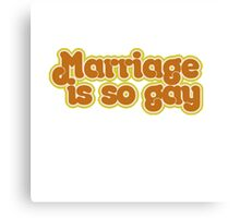 Marriage is so gay Canvas Print