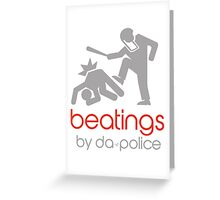 POLICE BEATINGS by Tai's Tees Greeting Card