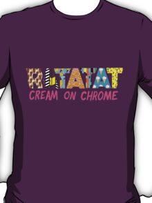 cream on chrome T-Shirt