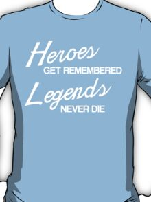 Heroes Get Remembered T-Shirt