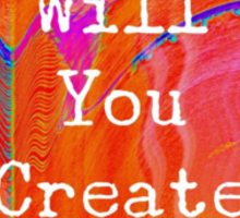 What will you create today? Sticker