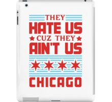 They Hate Us Cuz They Ain't Us - Chicago iPad Case/Skin
