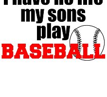 I HAVE NO LIFE MY SONS PLAY BASEBALL by fandesigns