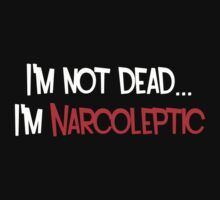 I'm not dead... I'm narcoleptic. by SayWhat