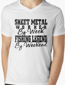 SHEET METAL WORKER BY WEEK FISHING LEGEND BY WEEKEND Mens V-Neck T-Shirt