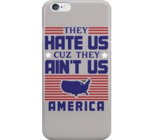 They Hate Us Cuz They Ain't Us - USA iPhone Case/Skin