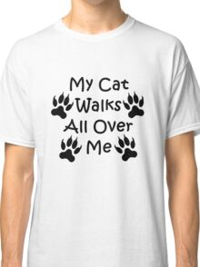 My Cat Walks All Over Me Classic T-Shirt
