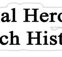 Real Heroes Teach History  Sticker