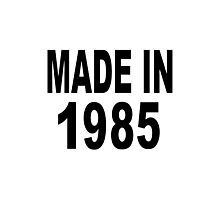 Made in 1985 Photographic Print