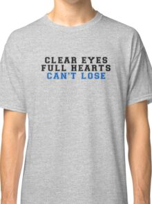 clear eyes, full hearts, can't lose (2) Classic T-Shirt