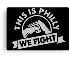 This Is Philly - We Fight Canvas Print