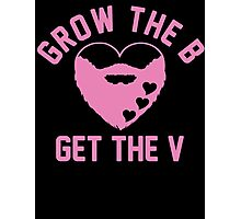 Grow the B Get the V Photographic Print