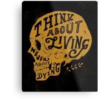 Think About Living Metal Print