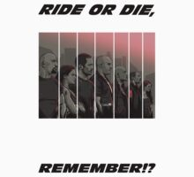 Ride or Die, remember? T-Shirt