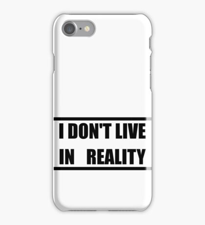 I Don't Live In Reality iPhone Case/Skin
