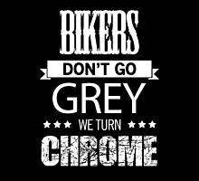 Bikers Don't Go Grey We Turn Chrome- T-Shirts & Hoodies by justarts