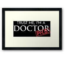 Trust Me, I'm A Doctor PH.D. Framed Print