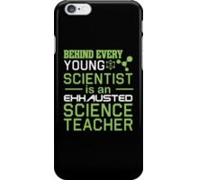 Behind Every Young Scientist Is An Exhausted Science Teacher iPhone Case/Skin