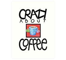 Crazy about Coffee black Art Print