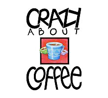 Crazy about Coffee black Photographic Print