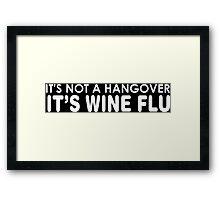 It's Not A Hangover It's Wine Flu Framed Print